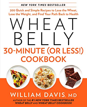 Wheat Belly 30-Minute (Or Less!) Cookbook: 200 Quick and Simple Recipes to Lose the Wheat, Lose the Weight, and Find Your Path Back to Health Cover