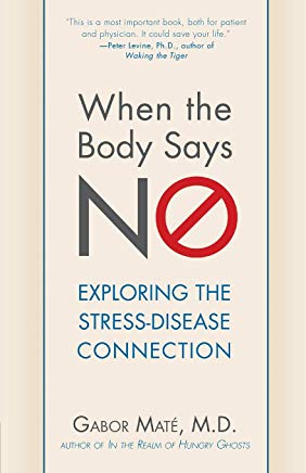 When the Body Says No: Understanding the Stress-Disease Connection Cover
