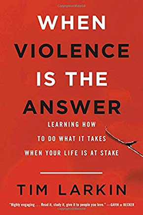 When Violence Is the Answer: Learning How to Do What It Takes When Your Life Is at Stake Cover