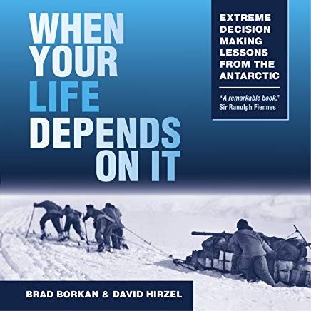 When Your Life Depends on It: Extreme Decision Making Lessons from the Antarctic Cover