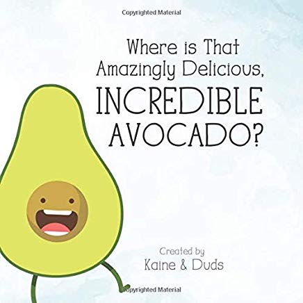 Where is That Amazingly Delicious, Incredible Avocado? Cover