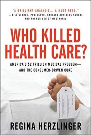 Who Killed Health Care?: America's $2 Trillion Medical Problem - and the Consumer-Driven Cure Cover