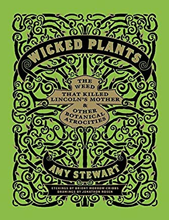 Wicked Plants: The Weed That Killed Lincoln's Mother and Other Botanical Atrocities Cover