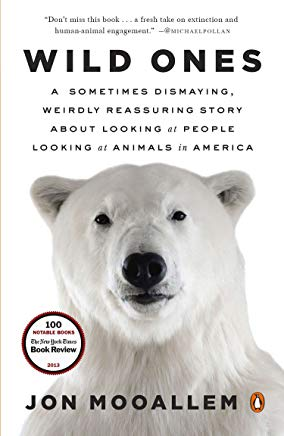 Wild Ones: A Sometimes Dismaying, Weirdly Reassuring Story About Looking at People Looking at Animals in America Cover