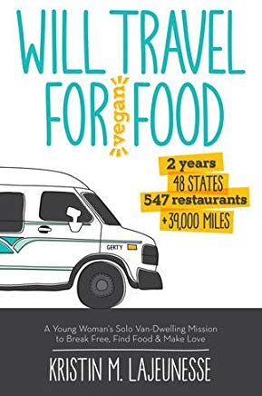 Will Travel for Vegan Food: A Young Woman's Solo Van-Dwelling Mission to Break Free, Find Food, and Make Love Cover