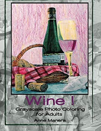 Wine! Grayscale Photo Coloring for Adults Cover