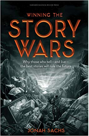 Winning the Story Wars: Why Those Who Tell (and Live) the Best Stories Will Rule the Future Cover