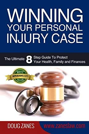 Winning Your Personal Injury Case: The Ultimate 8 Step Guide To Protect Your Health, Family and Finances Cover