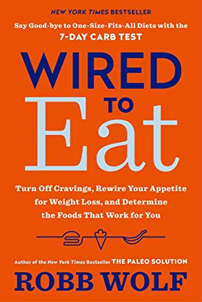 Wired to Eat: Turn Off Cravings, Rewire Your Appetite for Weight Loss, and Determine the  Foods That Work for You Cover