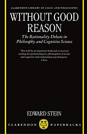 Without Good Reason: The Rationality Debate in Philosophy and Cognitive Science (Clarendon Library of Logic & Philosophy) (Clarendon Library of Logic and Philosophy) Cover