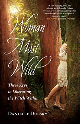 Woman Most Wild: Three Keys to Liberating the Witch Within Cover
