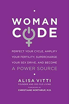 WomanCode: Perfect Your Cycle, Amplify Your Fertility, Supercharge Your Sex Drive, and Become a Power Source Cover