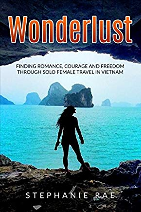 Wonderlust: Finding Romance, Courage and Freedom Through Solo Female Travel in Vietnam Cover
