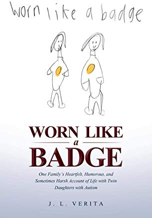 Worn Like a Badge: One Family's Heartfelt, Humorous, and Sometimes Harsh Account of Life with Twin Daughters with Autism Cover