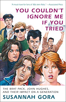 You Couldn't Ignore Me If You Tried: The Brat Pack, John Hughes, and Their Impact on a Generation Cover