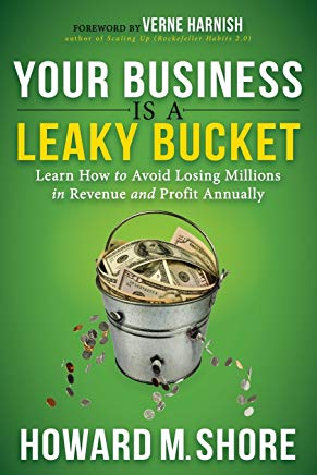 Your Business is a Leaky Bucket: Learn How to Avoid Losing Millions in Revenue and Profit Annually Cover
