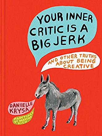 Your Inner Critic Is a Big Jerk: And Other Truths About Being Creative Cover