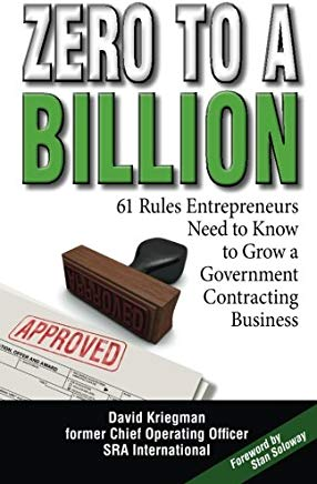 Zero to a Billion: 61 Rules Entrepreneurs Need to Know to Grow a Government Contracting Business Cover
